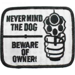 Nevermind the Dog, Beware Of Owner Funny Iron On Morale Patch 3.5""